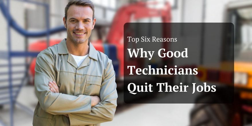 Top Six Reasons Why Good Technicians Quit Their Jobs